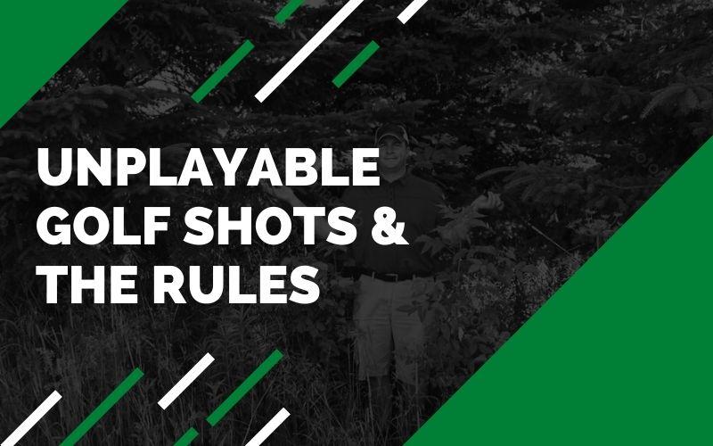 Unplayable Golf Shots & The Rules