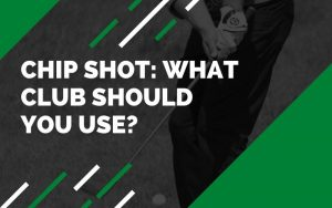 What Club Should You Use for Chip Shot